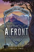 Without A Front: The Producer's Challenge - Chronicles of Alsea, #2 ebook by Fletcher DeLancey