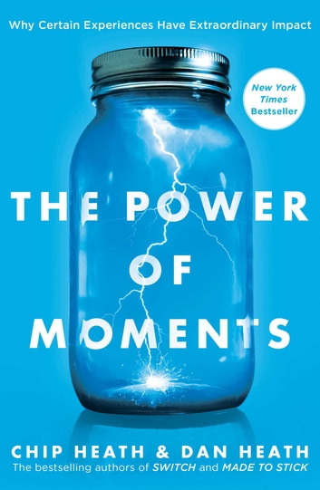 The Power of Moments - Why Certain Experiences Have Extraordinary Impact ebook by Chip Heath,Dan Heath
