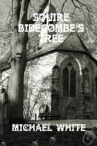 Squire Bidecombe's Tree ebook by Michael White