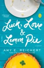 Luck, Love & Lemon Pie ebook by Amy E. Reichert