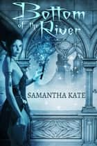 Bottom of the River ebook by Samantha Kate