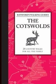 Batsford's Walking Guides: The Cotswolds - 20 country walks for all the family ebook by  Jilly MacLeod