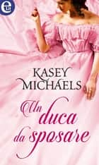 Un duca da sposare (eLit) eBook by Kasey Michaels