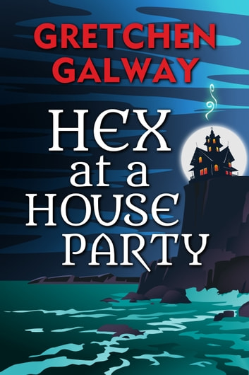 Hex at a House Party ebook by Gretchen Galway