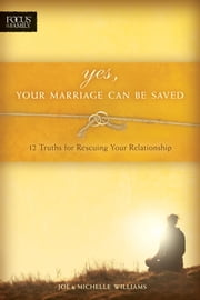 Yes, Your Marriage Can Be Saved - 12 Truths for Rescuing Your Relationship ebook by Joe Williams,Michelle Williams