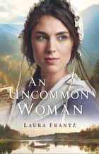 An Uncommon Woman ebook by