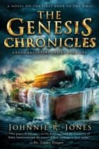The Genesis Chronicles ebook by Johnnie R. Jones