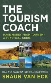 The Tourism Coach - Make Money from Tourism - A Practical Guide ebook by Shaun van Eck
