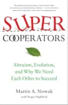 SuperCooperators - Altruism, Evolution, and Why We Need Each Other to Succeed ebook by Martin Nowak, Roger Highfield
