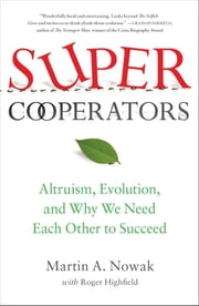 SuperCooperators - Altruism, Evolution, and Why We Need Each Other to Succeed ebook by Martin Nowak,Roger Highfield