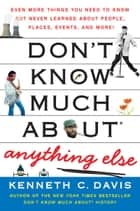 Don't Know Much About Anything Else ebook by Kenneth C. Davis