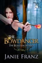 The Bowdancer ebook by Janie Franz