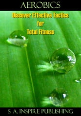 Aerobics : Discover Effective Tactics for Total Fitness ebook by S. A. Inspire Publishing