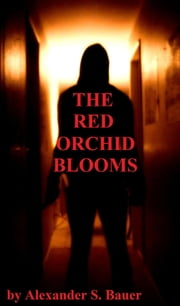 The Red Orchid Blooms ebook by Alexander S. Bauer