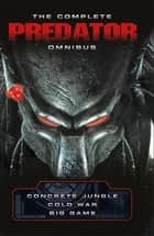 The Complete Predator Omnibus ebook by