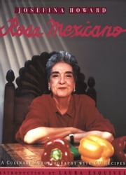 Rosa Mexicano: A Culinary Autobiography (With 60 recipes) ebook by Josefina Howard