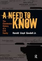 A Need to Know - The Clandestine History of a CIA Family ebook by H.L. Goodall Jr