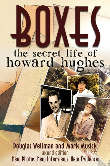 Boxes: The Secret Life of Howard Hughes - Second Edition ebook by Douglas Wellman,Mark Musick