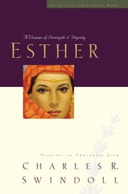 Esther - A Woman of Strength and Dignity ebook by Charles Swindoll