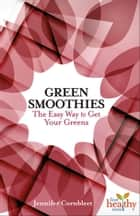 Green Smoothies - The Easy Way to Get Your Greens ebook by Jennifer Cornbleet