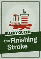 The Finishing Stroke ebook by Ellery Queen