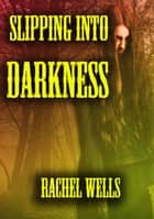 Slipping Into Darkness ebook by Rachel Wells