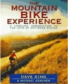 The Mountain Bike Experience ebook by Dave King,Michael Kaminer