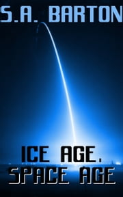 Ice Age, Space Age ebook by S. A. Barton