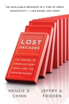 Lost Decades: The Making of America's Debt Crisis and the Long Recovery ebook by Menzie D. Chinn, Jeffry A. Frieden