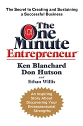 The One Minute Entrepreneur - The Secret to Creating and Sustaining a Successful Business ebook by Ken Blanchard,Don Hutson,Ethan Willis