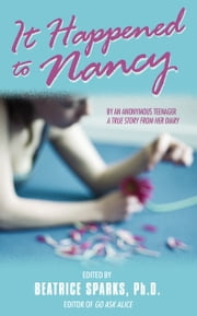 It Happened to Nancy - By an Anonymous Teenager, A True Story from Her Diary ebook by Beatrice Sparks