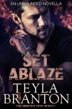 Set Ablaze ebook by Teyla Branton