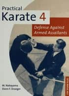 Practical Karate Volume 4 Defense Agains - Defense Against Armed Assailants ebook by Donn F. Draeger, Masatoshi Nakayama