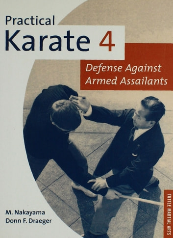 Practical Karate Volume 4 Defense Agains - Defense Against Armed Assailants ebook by Donn F. Draeger,Masatoshi Nakayama