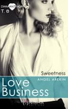Love Business Sweetness - tome 6 ebook by Angel Arekin