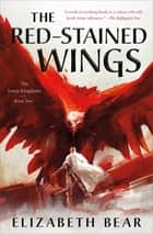 The Red-Stained Wings - The Lotus Kingdoms, Book Two ebook by Elizabeth Bear