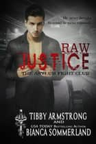 Raw Justice - The Asylum Fight Club, #5 ebook by Bianca Sommerland, Tibby Armstrong