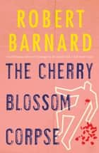The Cherry Blossom Corpse ebook by Robert Barnard