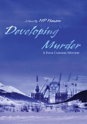 DEVELOPING MURDER - A FOUR CORNERS MYSTERY ebook by HP Hanson