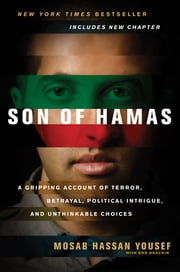 Son of Hamas - A Gripping Account of Terror, Betrayal, Political Intrigue, and Unthinkable Choices ebook by Mosab Hassan Yousef,Ron Brackin