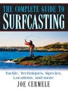 The Complete Guide to Surfcasting ebook by Joe Cermele