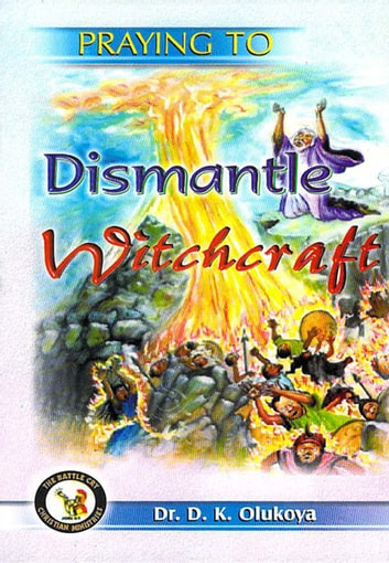 Praying to Dismantle Witchcraft ebook by Dr. D. K. Olukoya