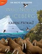 Who Needs an Iceberg? ebook by Karen Patkau