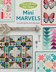 Moda All-Stars Mini Marvels - 15 Little Quilts with Big Style ebook by Lissa Alexander