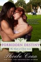 Forbidden Destiny (The Hearts of Liberty Series, Book 3) ebook by Phoebe Conn