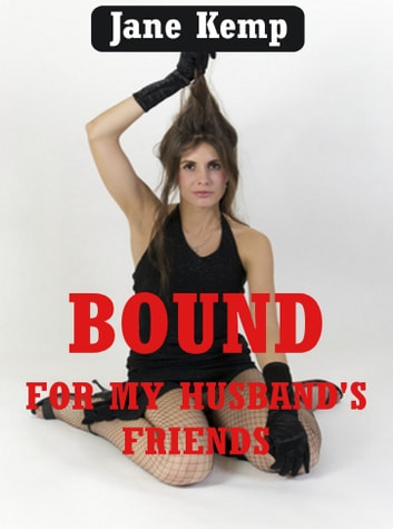Bound For My Husband's Friends ebook by Jane Kemp