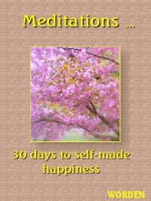 Meditations: 30 days to self-made happiness ebook by Patrick Worden