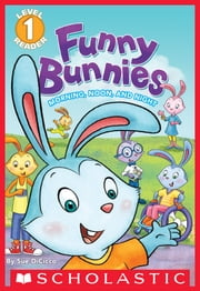 Scholastic Reader Level 1: Funny Bunnies: Morning, Noon, and Night ebook by Sue Dicicco