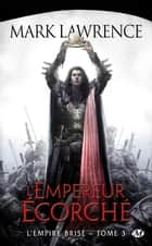 L'Empereur Écorché - L'Empire Brisé, T3 ebook by Claire Kreutzberger, Mark Lawrence