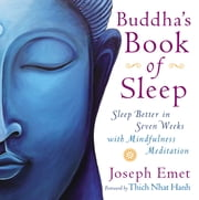 Buddha's Book of Sleep - Sleep Better in Seven Weeks with Mindfulness Meditation ebook by Joseph Emet, Thich Nhat Hanh
